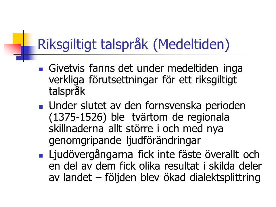 Riksgiltigt talspråk (1600-talet) Sveriges nya position som stormakt under 1600-talet innebar att statsförvaltningen ökade och konsentrerades till Stockholm Många jordägare i Mälardalen skaffade sig höga poster inom den växande administrasjonen och flyttade intil huvudstaden.