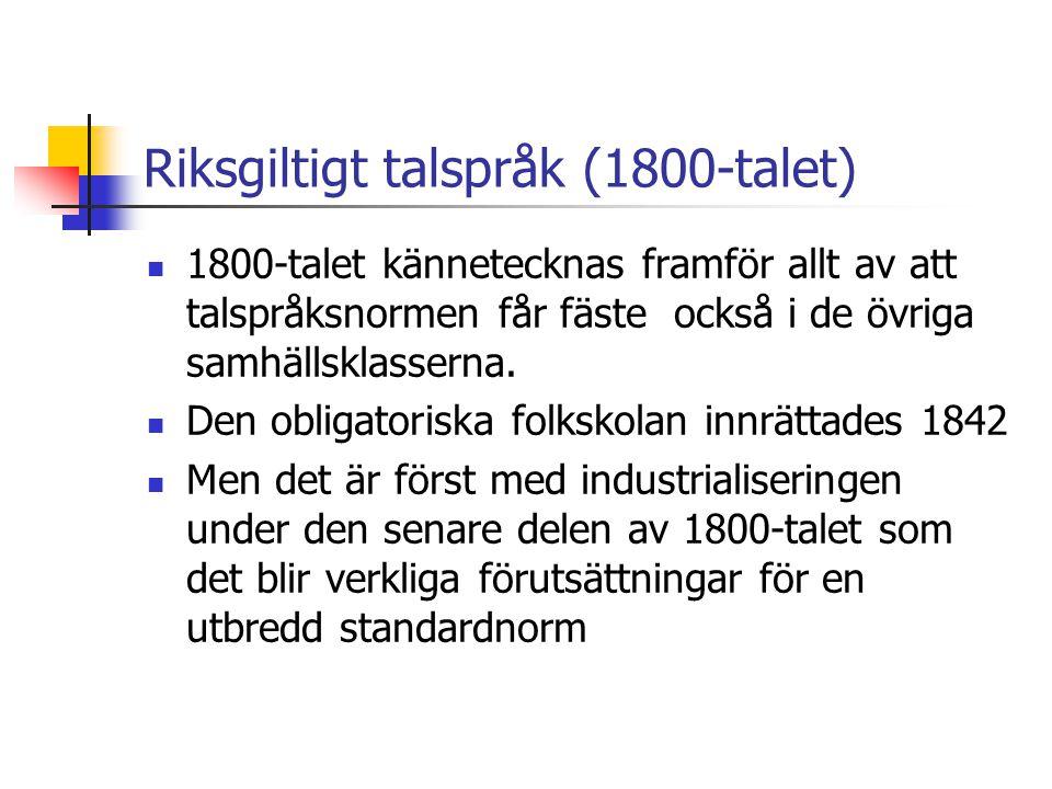 Riksgiltigt talspråk (1800-talet) 1800-talet kännetecknas framför allt av att talspråksnormen får fäste också i de övriga samhällsklasserna.