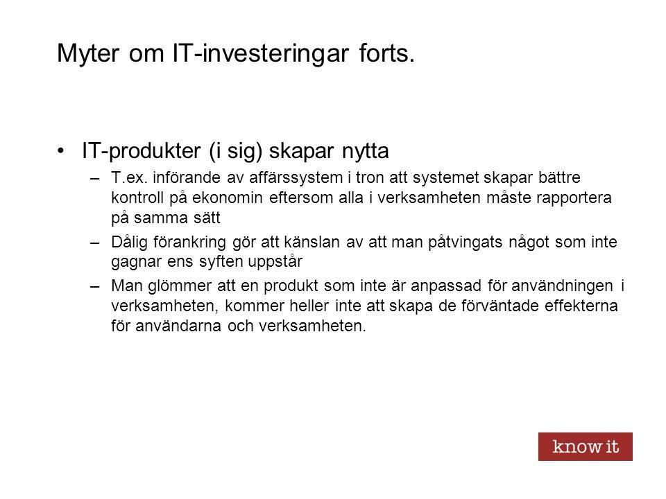 Myter om IT-investeringar forts. IT-produkter (i sig) skapar nytta –T.ex. införande av affärssystem i tron att systemet skapar bättre kontroll på ekon
