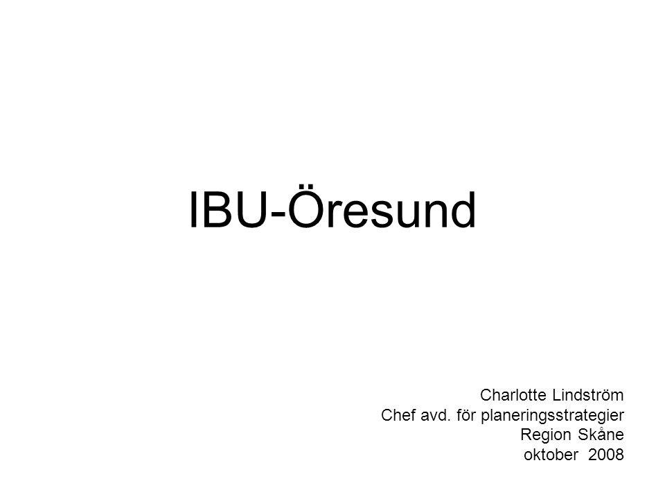 IBU-Öresund Charlotte Lindström Chef avd. för planeringsstrategier Region Skåne oktober 2008