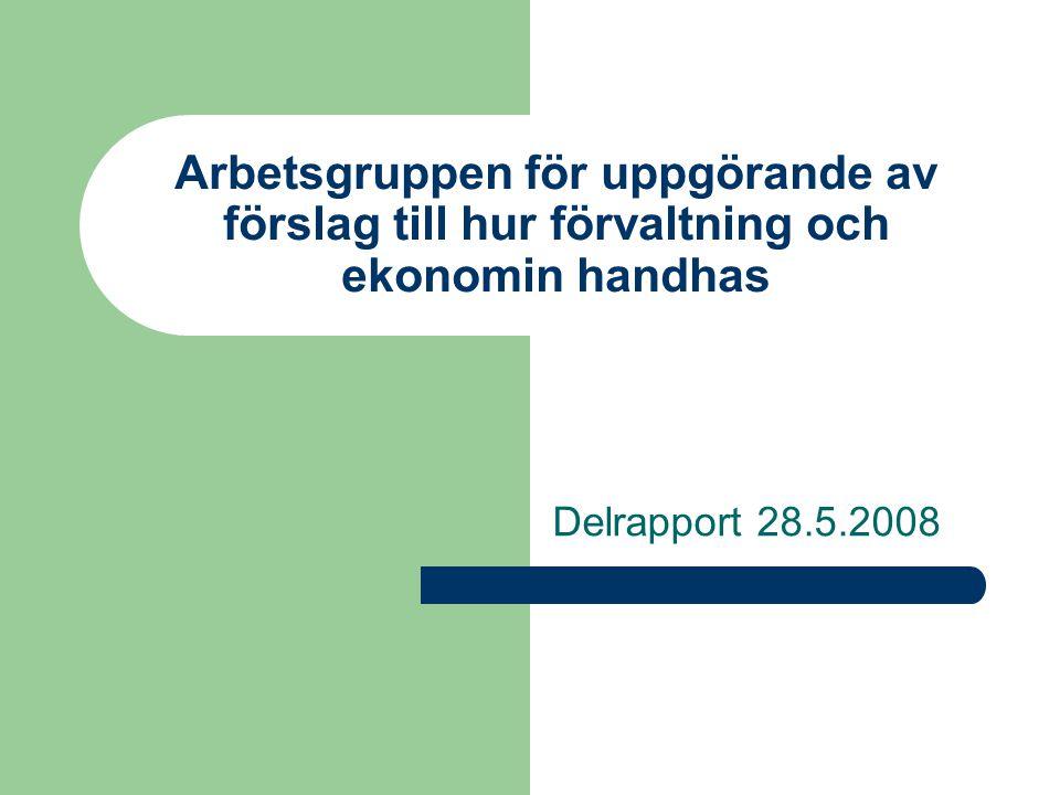 Arbetsgruppen för uppgörande av förslag till hur förvaltning och ekonomin handhas Delrapport 28.5.2008