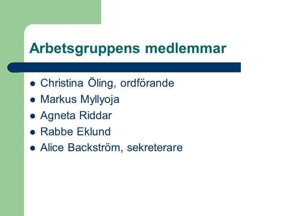Arbetsgruppens medlemmar Christina Öling, ordförande Markus Myllyoja Agneta Riddar Rabbe Eklund Alice Backström, sekreterare