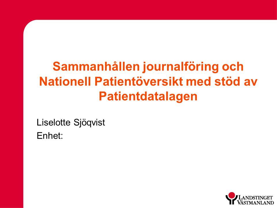 Sammanhållen journalföring och Nationell Patientöversikt med stöd av Patientdatalagen Liselotte Sjöqvist Enhet: