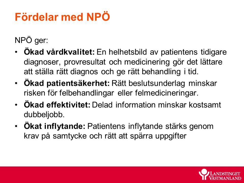 Fördelar med NPÖ NPÖ ger: Ökad vårdkvalitet: En helhetsbild av patientens tidigare diagnoser, provresultat och medicinering gör det lättare att ställa