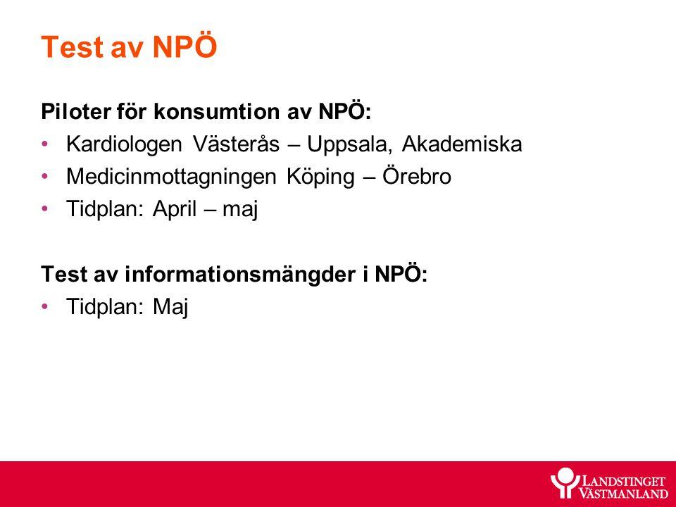 Test av NPÖ Piloter för konsumtion av NPÖ: Kardiologen Västerås – Uppsala, Akademiska Medicinmottagningen Köping – Örebro Tidplan: April – maj Test av