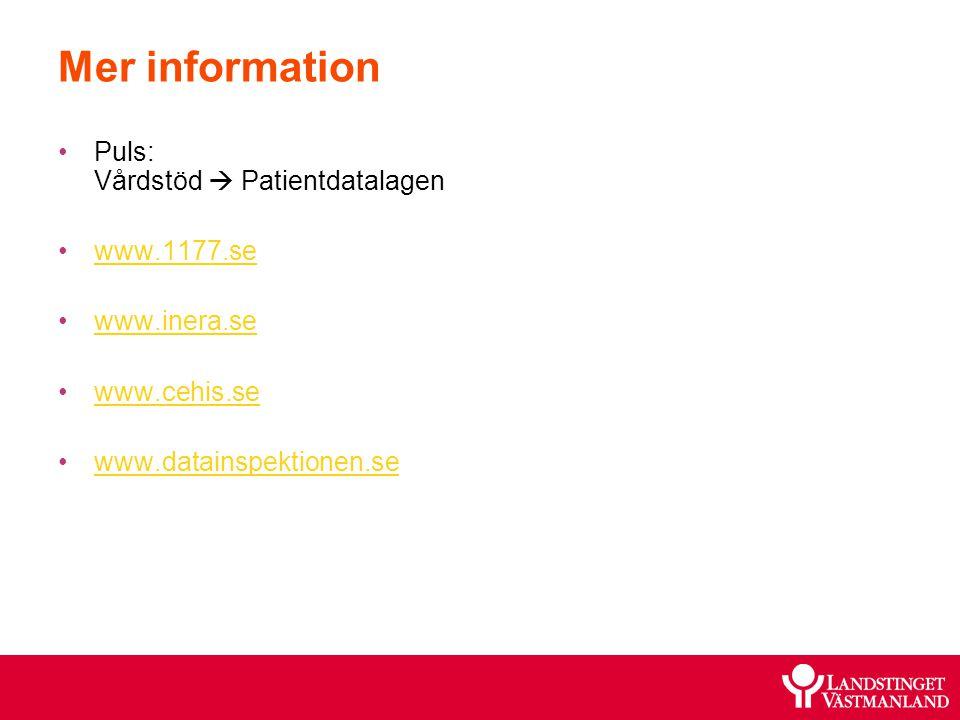 Mer information Puls: Vårdstöd  Patientdatalagen www.1177.se www.inera.se www.cehis.se www.datainspektionen.se