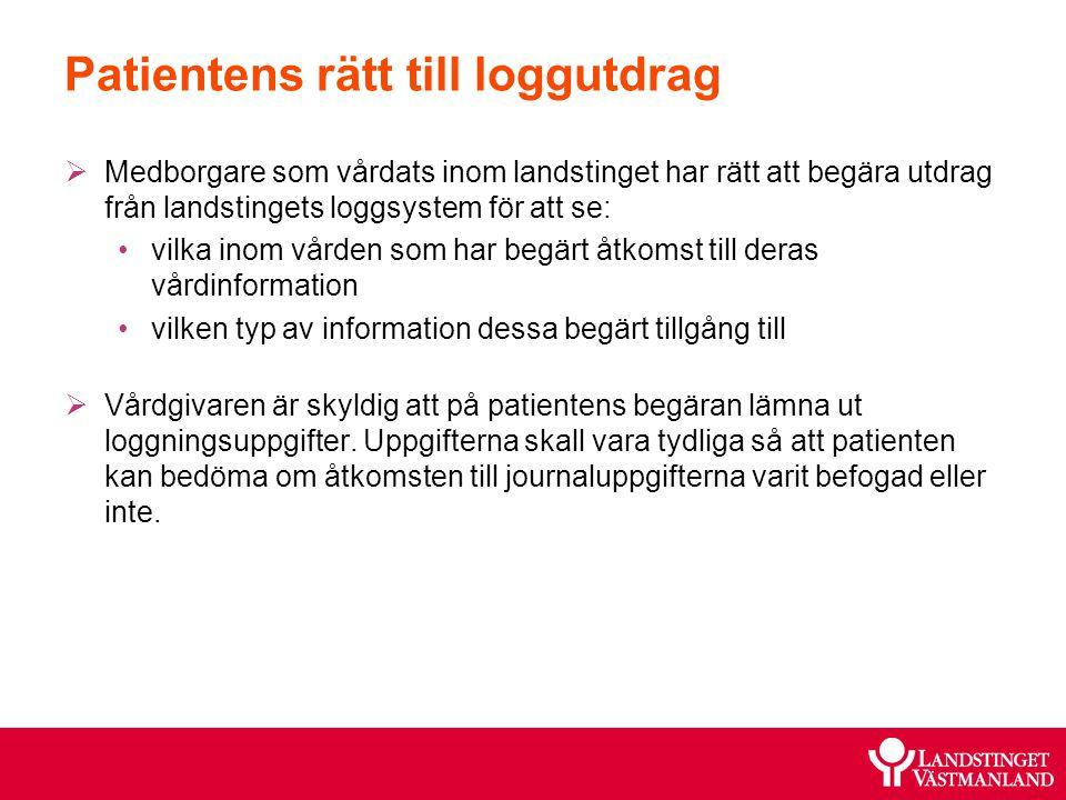 Patientens rätt till loggutdrag  Medborgare som vårdats inom landstinget har rätt att begära utdrag från landstingets loggsystem för att se: vilka in