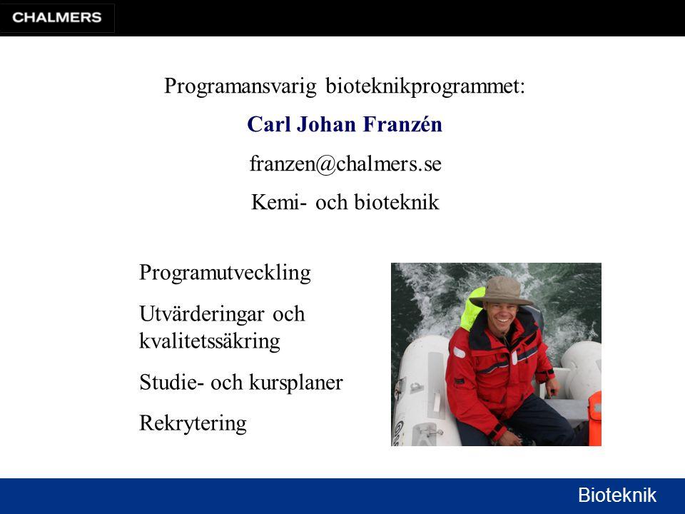 Bioteknik Programansvarig bioteknikprogrammet: Carl Johan Franzén franzen@chalmers.se Kemi- och bioteknik Programutveckling Utvärderingar och kvalitetssäkring Studie- och kursplaner Rekrytering