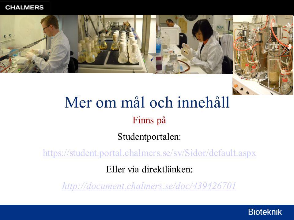 Bioteknik Mer om mål och innehåll Finns på Studentportalen: https://student.portal.chalmers.se/sv/Sidor/default.aspx Eller via direktlänken: http://document.chalmers.se/doc/439426701