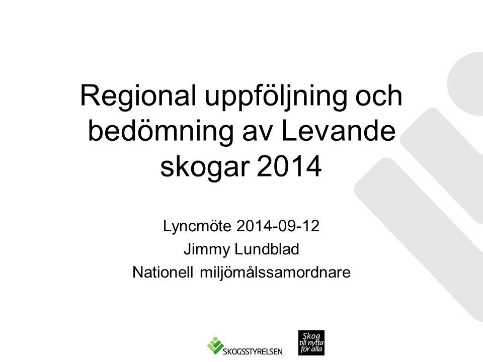 Regional uppföljning och bedömning av Levande skogar 2014 Lyncmöte 2014-09-12 Jimmy Lundblad Nationell miljömålssamordnare
