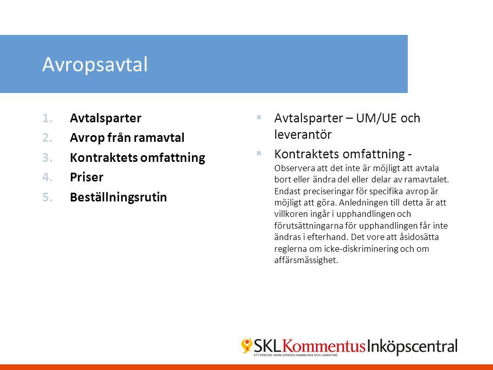 Avropsavtal 1.Avtalsparter 2.Avrop från ramavtal 3.Kontraktets omfattning 4.Priser 5.Beställningsrutin  Avtalsparter – UM/UE och leverantör  Kontrak