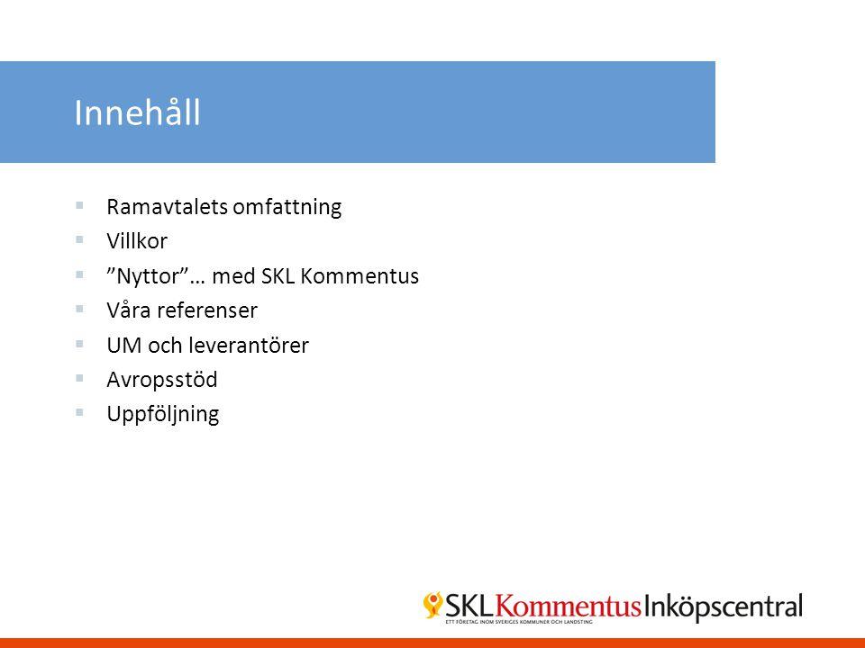 """Innehåll  Ramavtalets omfattning  Villkor  """"Nyttor""""… med SKL Kommentus  Våra referenser  UM och leverantörer  Avropsstöd  Uppföljning"""