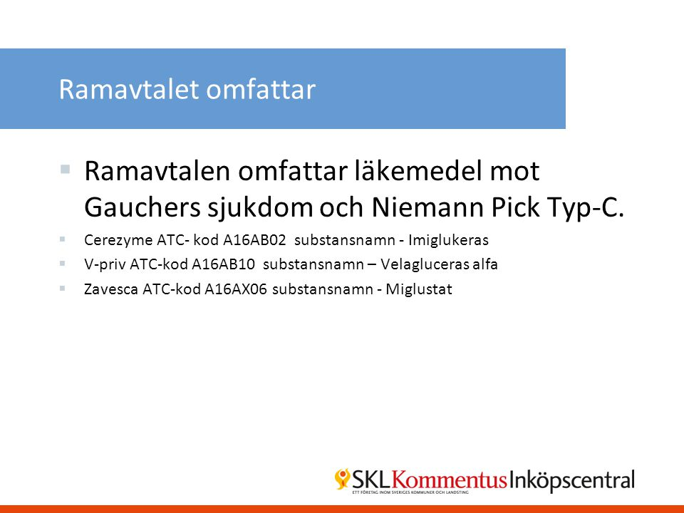 Ramavtalet omfattar  Ramavtalen omfattar läkemedel mot Gauchers sjukdom och Niemann Pick Typ-C.  Cerezyme ATC- kod A16AB02 substansnamn - Imiglukera