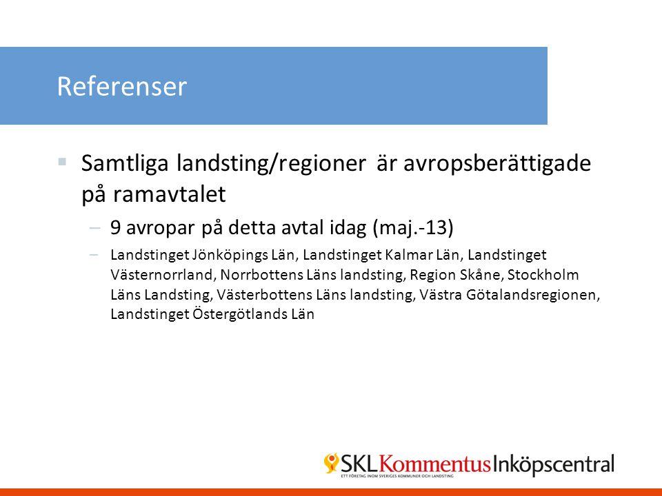 Referenser  Samtliga landsting/regioner är avropsberättigade på ramavtalet –9 avropar på detta avtal idag (maj.-13) –Landstinget Jönköpings Län, Land