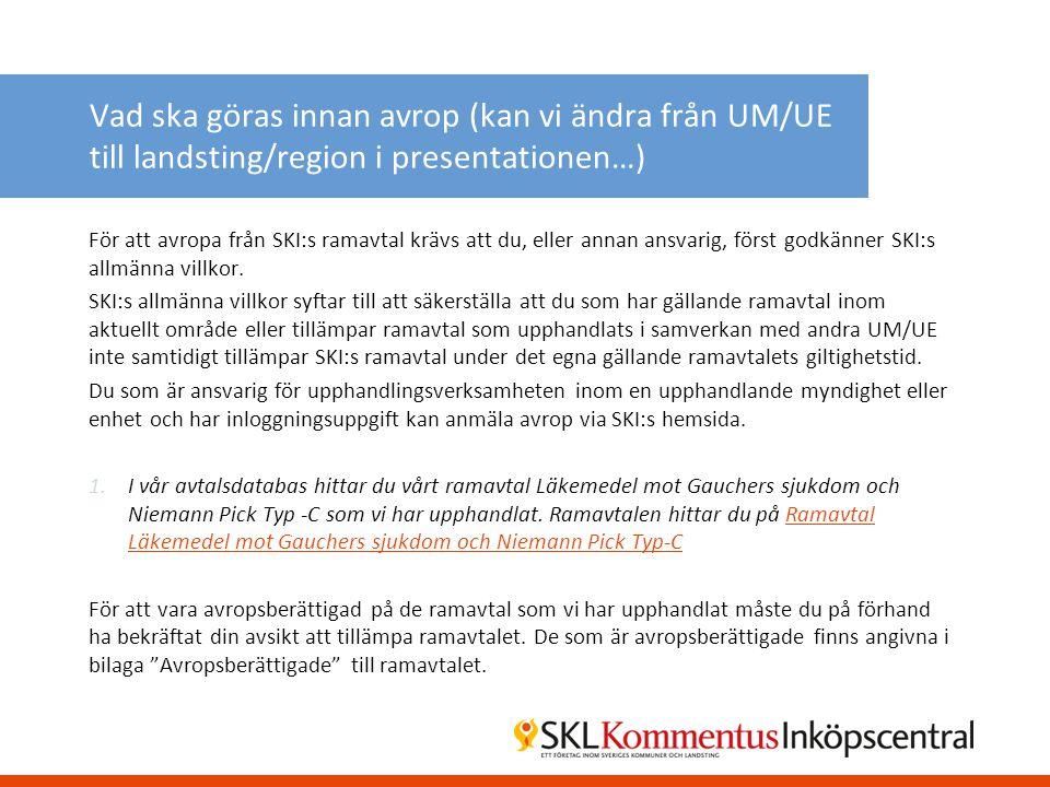 Vad ska göras innan avrop (kan vi ändra från UM/UE till landsting/region i presentationen…) För att avropa från SKI:s ramavtal krävs att du, eller ann