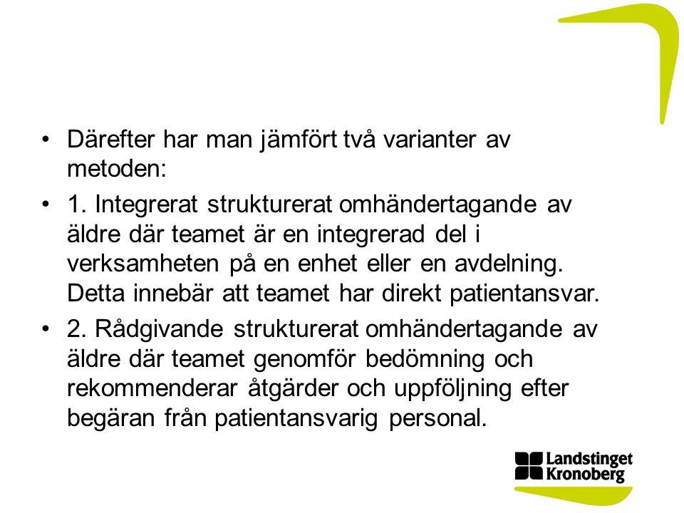Därefter har man jämfört två varianter av metoden: 1. Integrerat strukturerat omhändertagande av äldre där teamet är en integrerad del i verksamheten