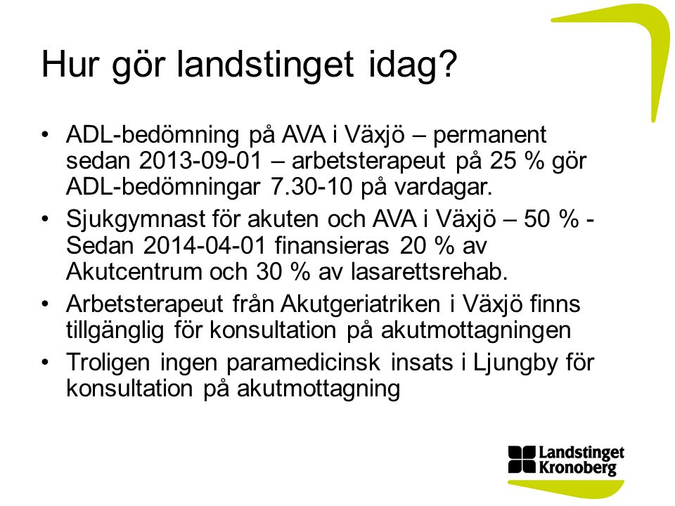 Hur gör landstinget idag? ADL-bedömning på AVA i Växjö – permanent sedan 2013-09-01 – arbetsterapeut på 25 % gör ADL-bedömningar 7.30-10 på vardagar.