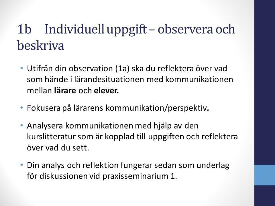 1bIndividuell uppgift – observera och beskriva Utifrån din observation (1a) ska du reflektera över vad som hände i lärandesituationen med kommunikatio