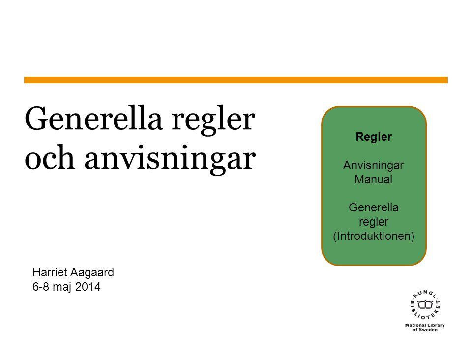 Sidnummer 2014-05-06 1 Generella regler och anvisningar Regler Anvisningar Manual Generella regler (Introduktionen) Harriet Aagaard 6-8 maj 2014