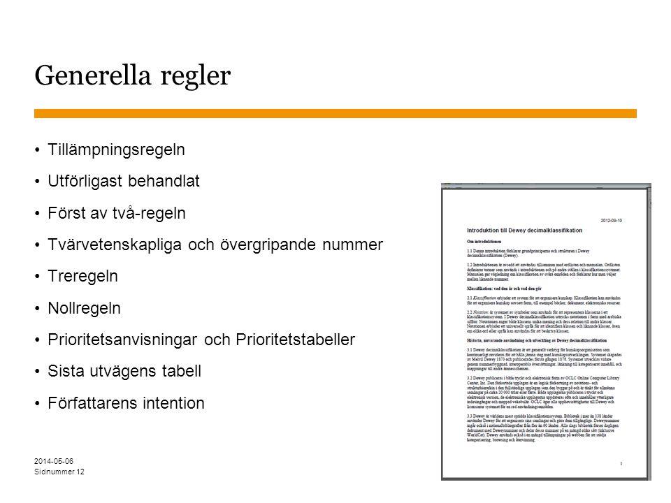 Sidnummer 2014-05-06 12 Generella regler Tillämpningsregeln Utförligast behandlat Först av två-regeln Tvärvetenskapliga och övergripande nummer Treregeln Nollregeln Prioritetsanvisningar och Prioritetstabeller Sista utvägens tabell Författarens intention