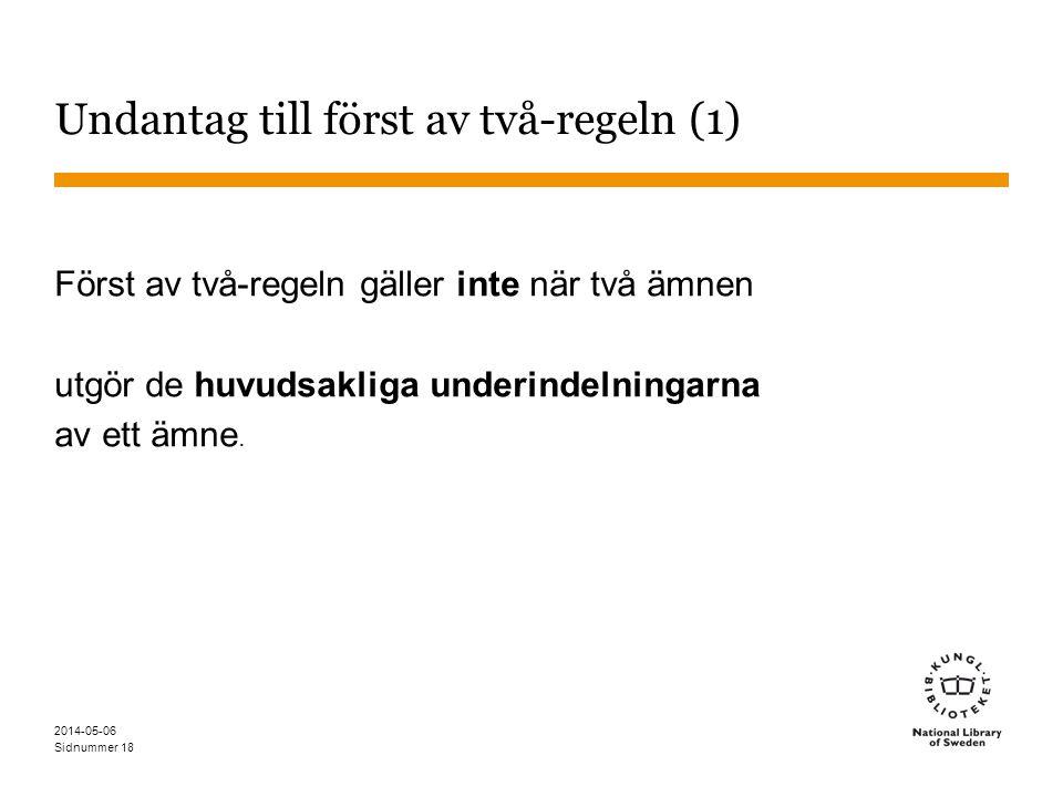 Sidnummer 2014-05-06 18 Undantag till först av två-regeln (1) Först av två-regeln gäller inte när två ämnen utgör de huvudsakliga underindelningarna av ett ämne.