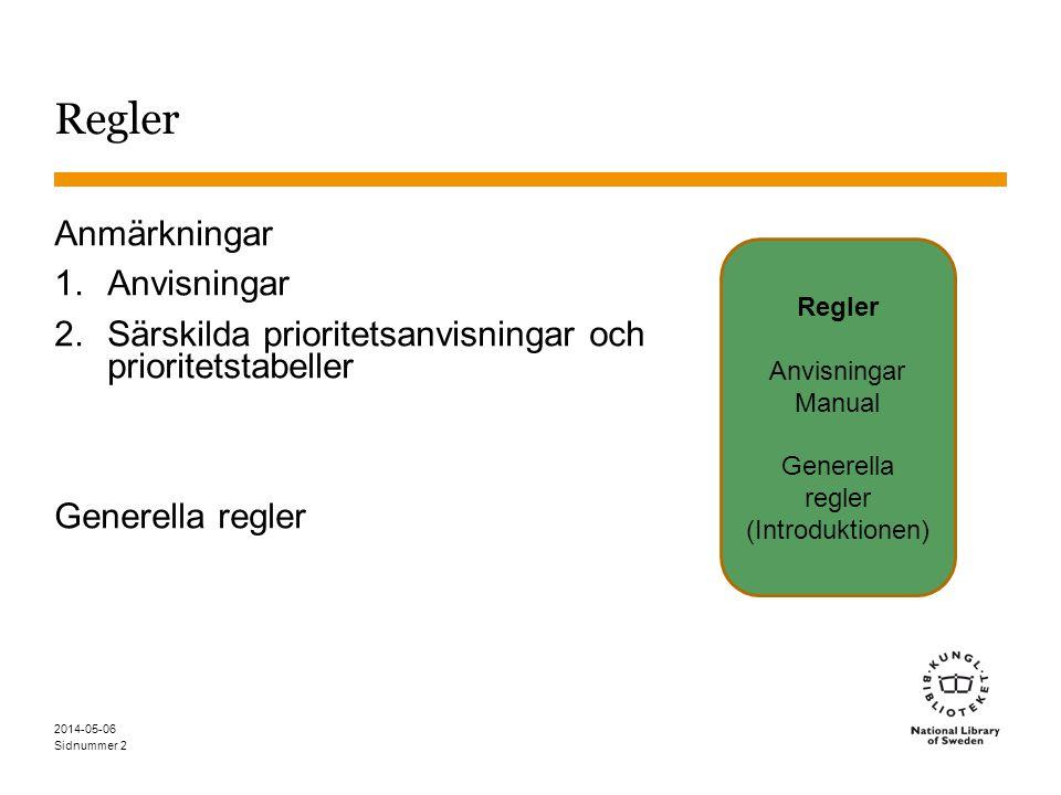 Sidnummer 2014-05-06 2 Regler Anmärkningar 1.Anvisningar 2.Särskilda prioritetsanvisningar och prioritetstabeller Generella regler Regler Anvisningar Manual Generella regler (Introduktionen)
