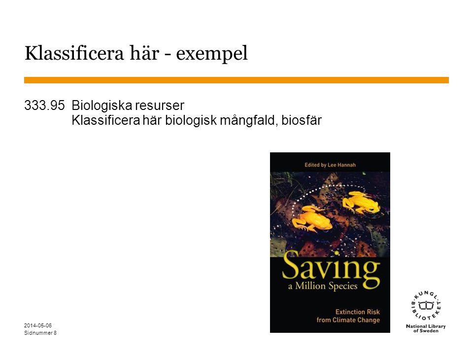 Sidnummer 2014-05-06 8 Klassificera här - exempel 333.95 Biologiska resurser Klassificera här biologisk mångfald, biosfär
