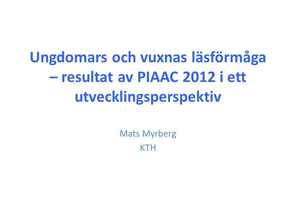 Ungdomars och vuxnas läsförmåga – resultat av PIAAC 2012 i ett utvecklingsperspektiv Mats Myrberg KTH