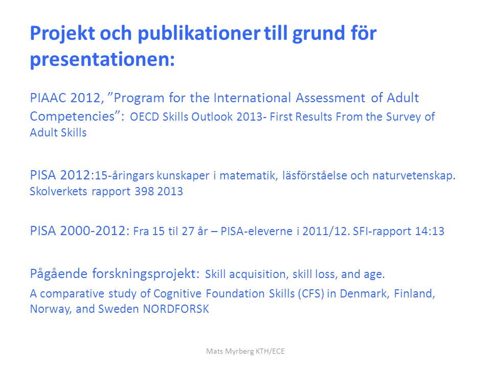 "Projekt och publikationer till grund för presentationen: PIAAC 2012, ""Program for the International Assessment of Adult Competencies"": OECD Skills Out"