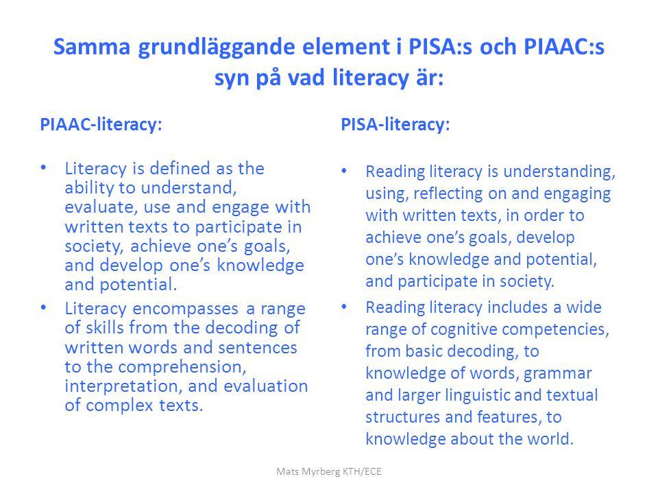 Samma grundläggande element i PISA:s och PIAAC:s syn på vad literacy är: PIAAC-literacy: Literacy is defined as the ability to understand, evaluate, u