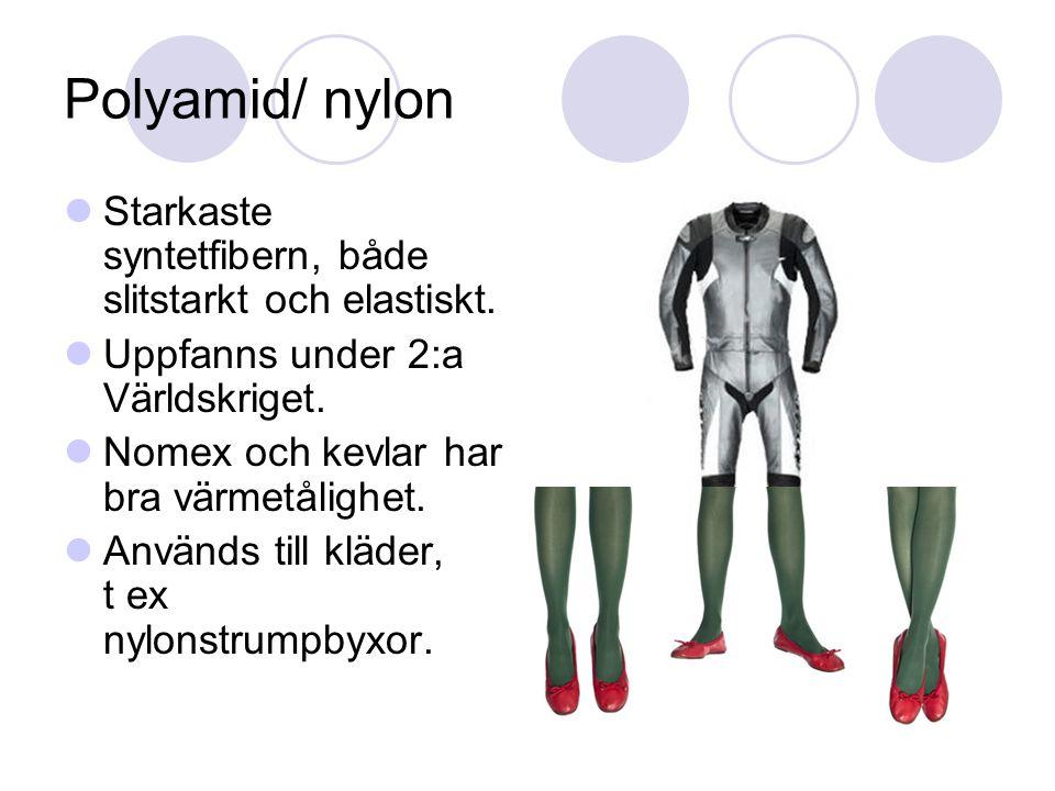 Polyamid/ nylon Starkaste syntetfibern, både slitstarkt och elastiskt.