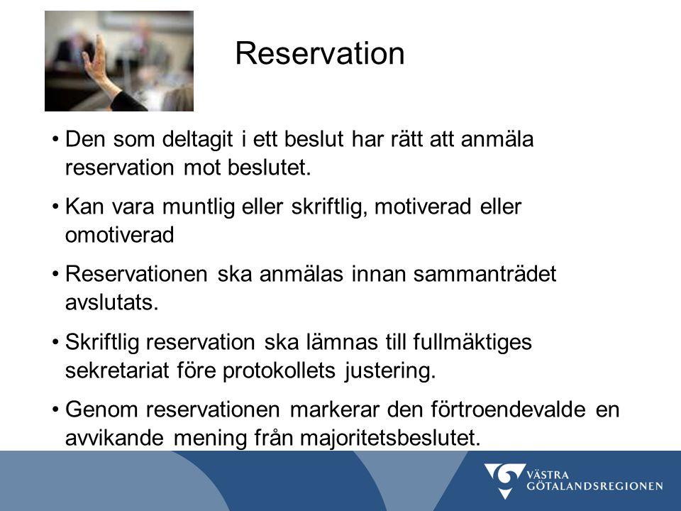 Reservation Den som deltagit i ett beslut har rätt att anmäla reservation mot beslutet. Kan vara muntlig eller skriftlig, motiverad eller omotiverad R