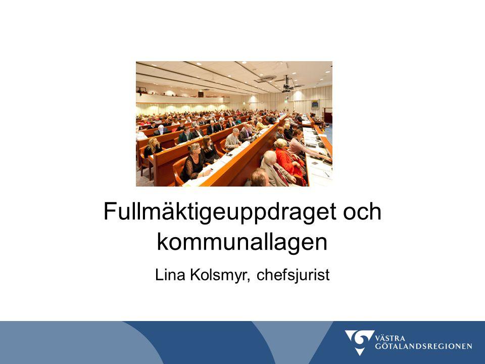 Fullmäktigeuppdraget och kommunallagen Lina Kolsmyr, chefsjurist