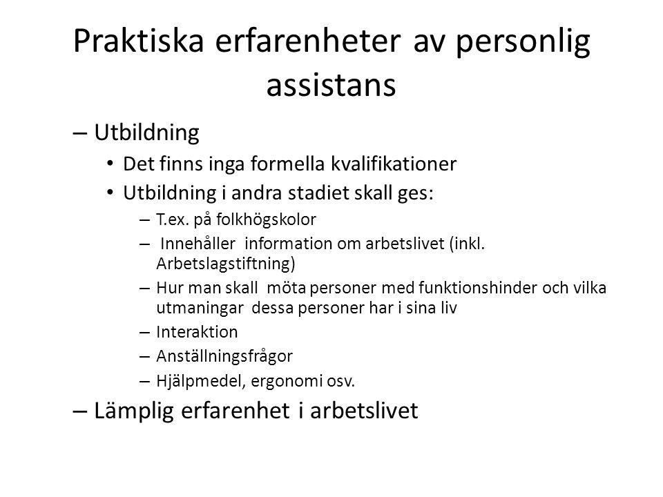 Praktiska erfarenheter av personlig assistans – Utbildning Det finns inga formella kvalifikationer Utbildning i andra stadiet skall ges: – T.ex.