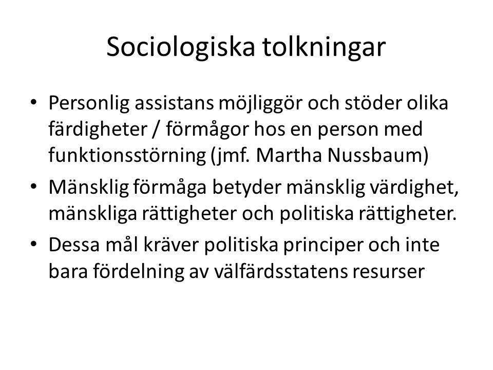 Sociologiska tolkningar Personlig assistans möjliggör och stöder olika färdigheter / förmågor hos en person med funktionsstörning (jmf.