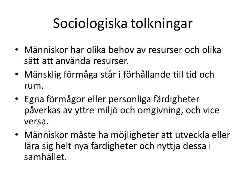 Sociologiska tolkningar Människor har olika behov av resurser och olika sätt att använda resurser.