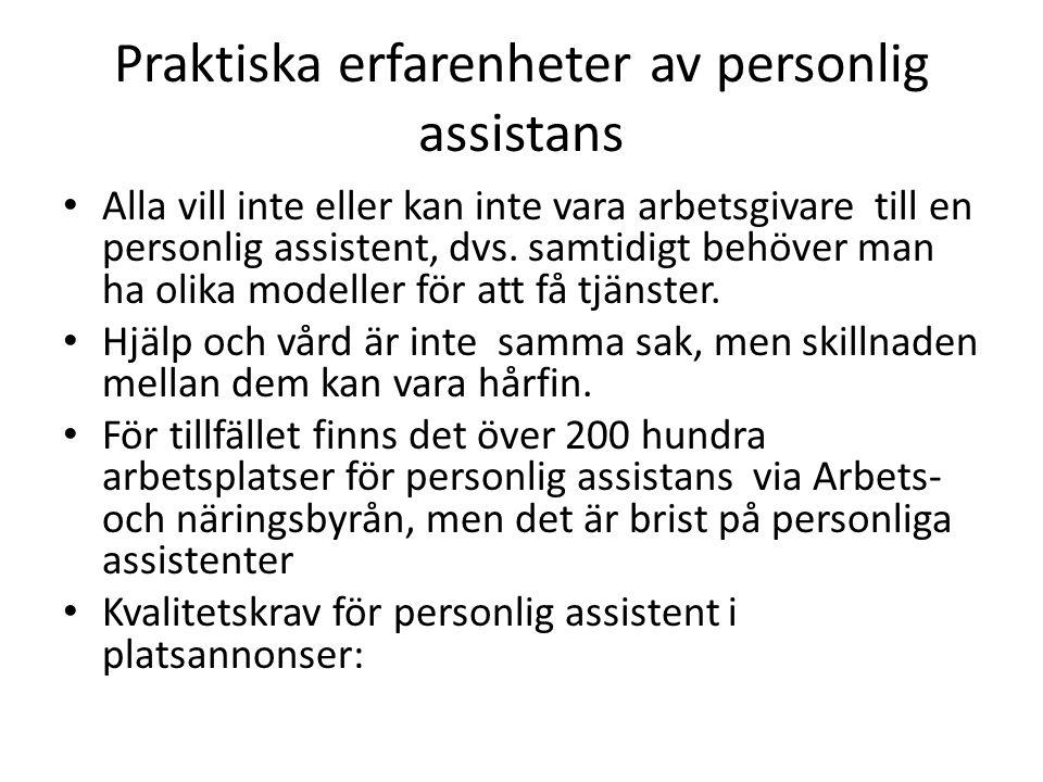 Praktiska erfarenheter av personlig assistans Alla vill inte eller kan inte vara arbetsgivare till en personlig assistent, dvs.