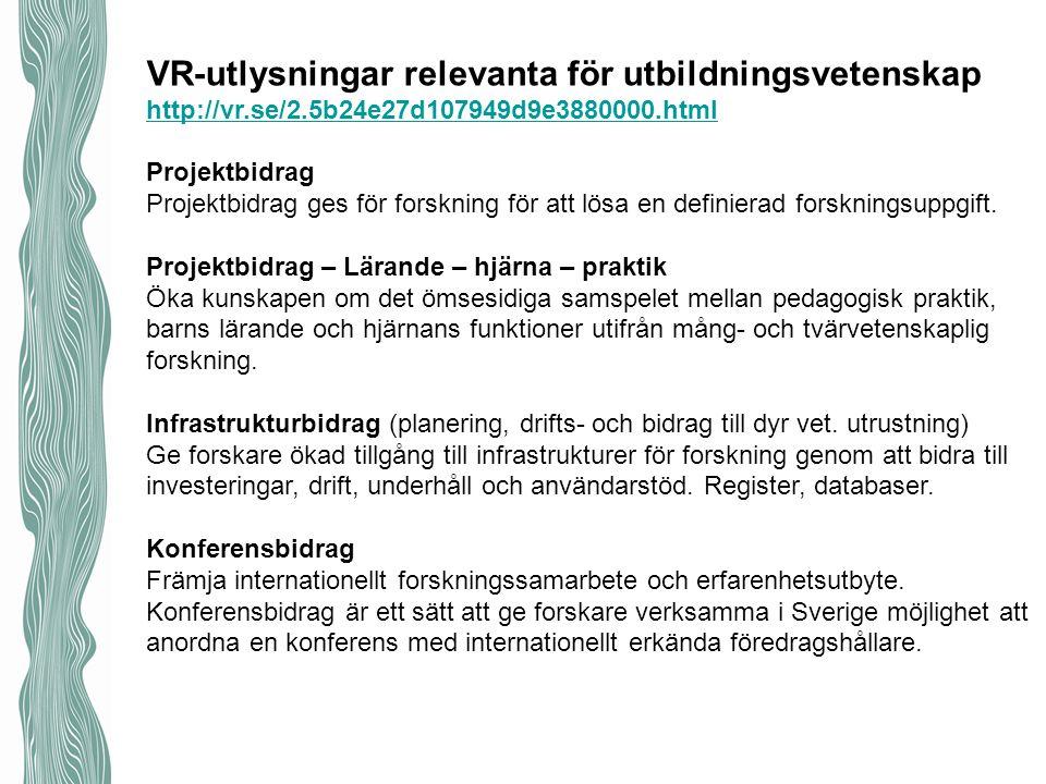 VR-utlysningar relevanta för utbildningsvetenskap http://vr.se/2.5b24e27d107949d9e3880000.html Projektbidrag Projektbidrag ges för forskning för att l