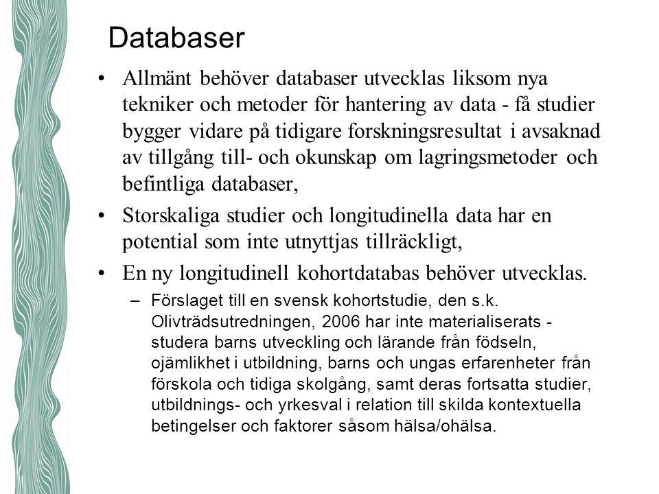 Databaser Allmänt behöver databaser utvecklas liksom nya tekniker och metoder för hantering av data - få studier bygger vidare på tidigare forskningsr