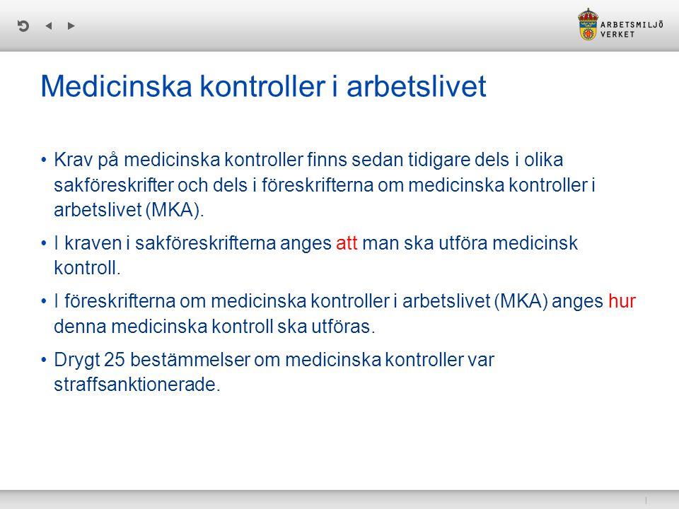 | Medicinska kontroller i arbetslivet Krav på medicinska kontroller finns sedan tidigare dels i olika sakföreskrifter och dels i föreskrifterna om medicinska kontroller i arbetslivet (MKA).