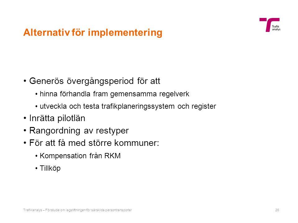 Alternativ för implementering Generös övergångsperiod för att hinna förhandla fram gemensamma regelverk utveckla och testa trafikplaneringssystem och