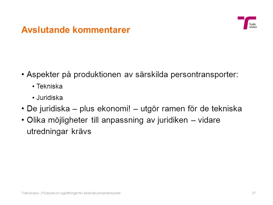 Avslutande kommentarer Aspekter på produktionen av särskilda persontransporter: Tekniska Juridiska De juridiska – plus ekonomi! – utgör ramen för de t