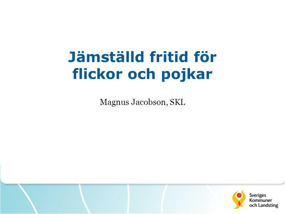 Jämställd fritid för flickor och pojkar Magnus Jacobson, SKL