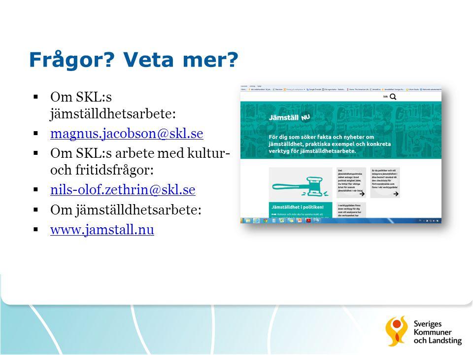 Frågor? Veta mer?  Om SKL:s jämställdhetsarbete:  magnus.jacobson@skl.se magnus.jacobson@skl.se  Om SKL:s arbete med kultur- och fritidsfrågor:  n