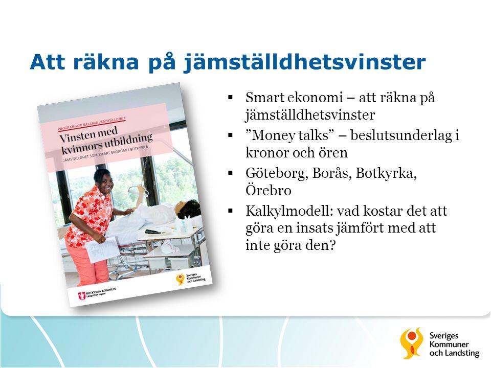 """Att räkna på jämställdhetsvinster  Smart ekonomi – att räkna på jämställdhetsvinster  """"Money talks"""" – beslutsunderlag i kronor och ören  Göteborg,"""