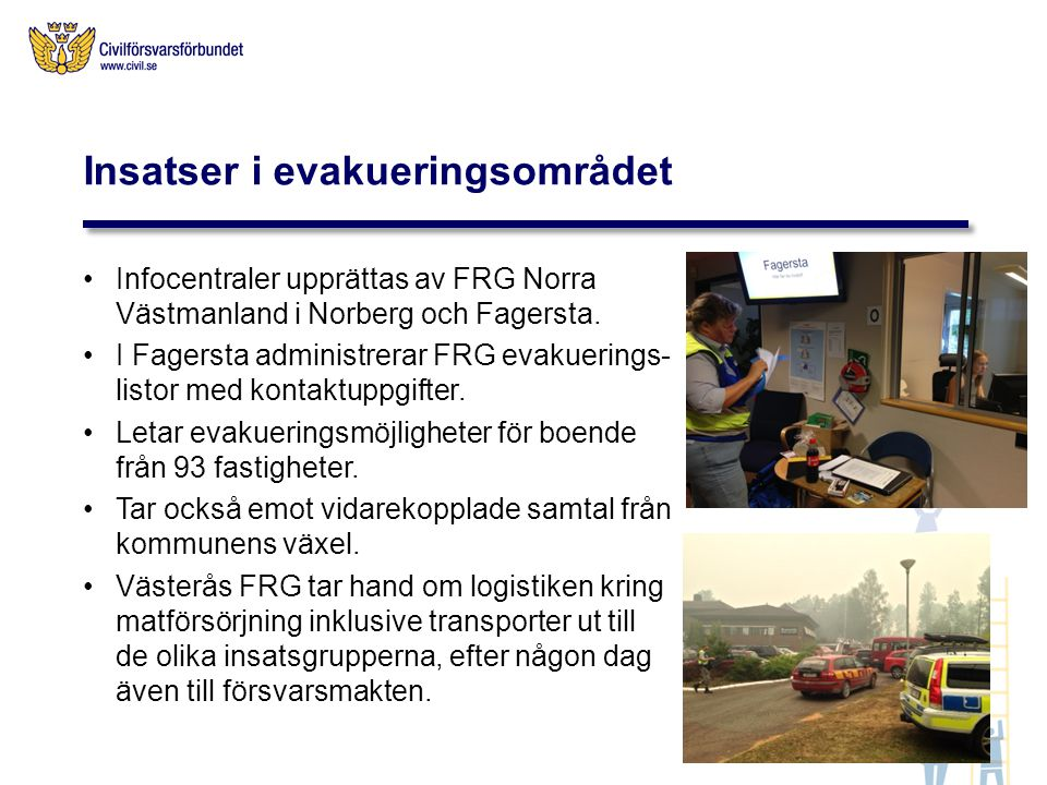 Infocentraler upprättas av FRG Norra Västmanland i Norberg och Fagersta. I Fagersta administrerar FRG evakuerings- listor med kontaktuppgifter. Letar