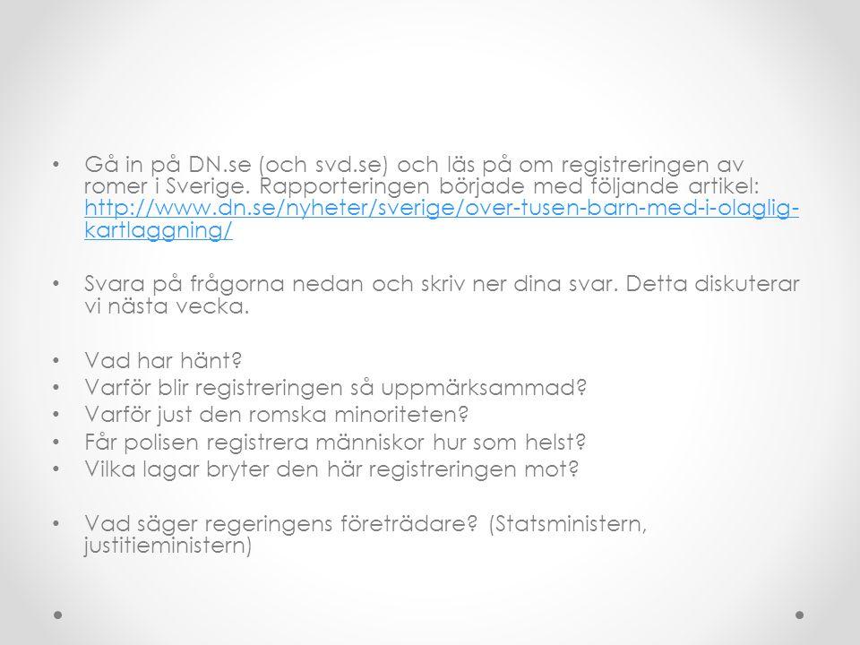 Gå in på DN.se (och svd.se) och läs på om registreringen av romer i Sverige. Rapporteringen började med följande artikel: http://www.dn.se/nyheter/sve