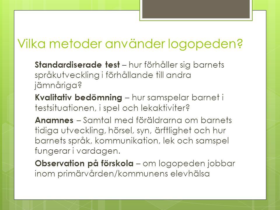 Vilka metoder använder logopeden? Standardiserade test – hur förhåller sig barnets språkutveckling i förhållande till andra jämnåriga? Kvalitativ bedö
