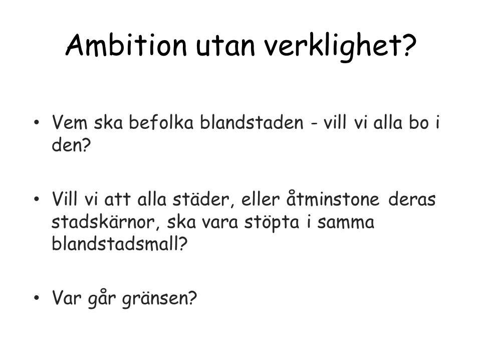 Ambition utan verklighet. Vem ska befolka blandstaden - vill vi alla bo i den.