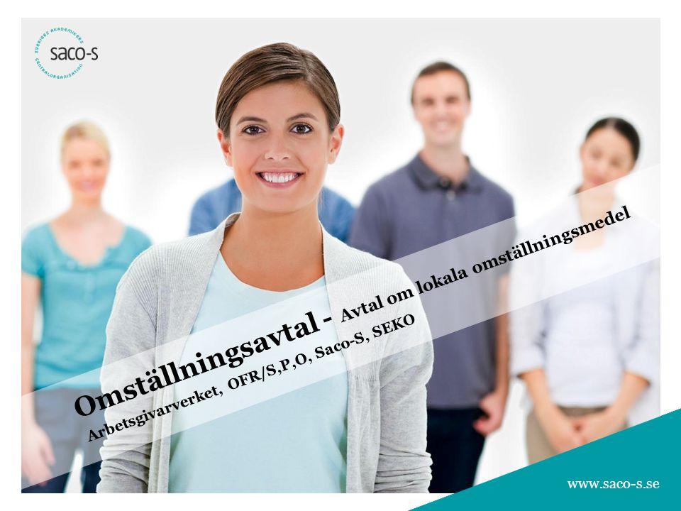 www.saco-s.se Omställningsavtal - Avtal om lokala omställningsmedel Arbetsgivarverket, OFR/S,P,O, Saco-S, SEKO www.saco-s.se